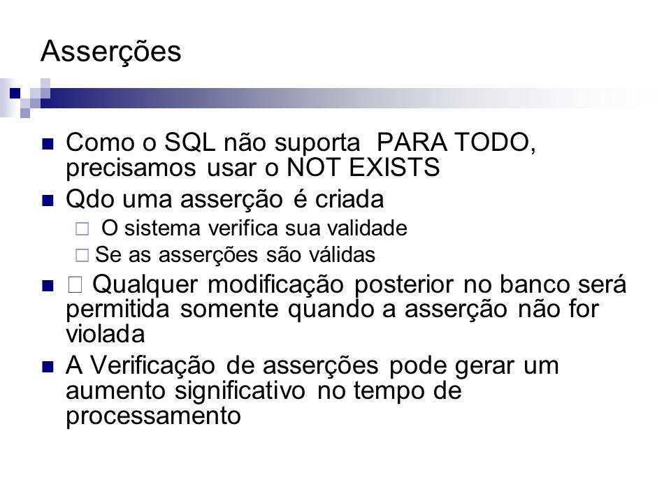 Asserções Como o SQL não suporta PARA TODO, precisamos usar o NOT EXISTS. Qdo uma asserção é criada.