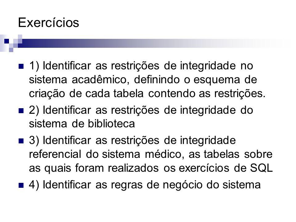 Exercícios1) Identificar as restrições de integridade no sistema acadêmico, definindo o esquema de criação de cada tabela contendo as restrições.