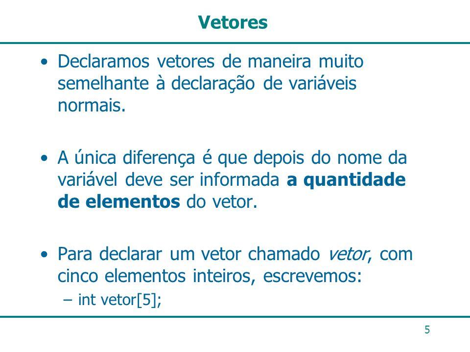 VetoresDeclaramos vetores de maneira muito semelhante à declaração de variáveis normais.