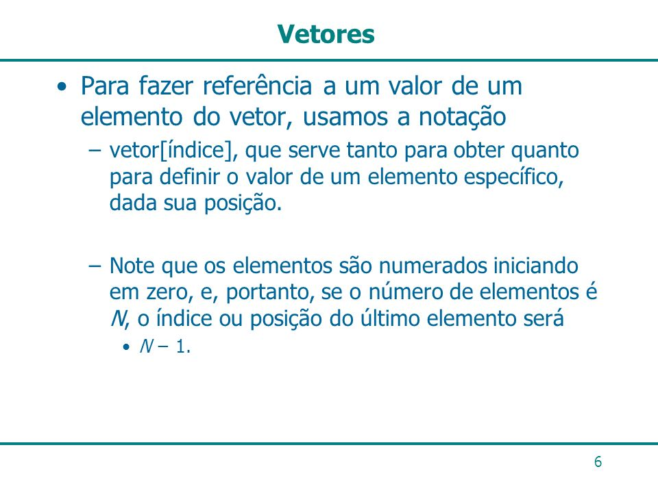 Vetores Para fazer referência a um valor de um elemento do vetor, usamos a notação.