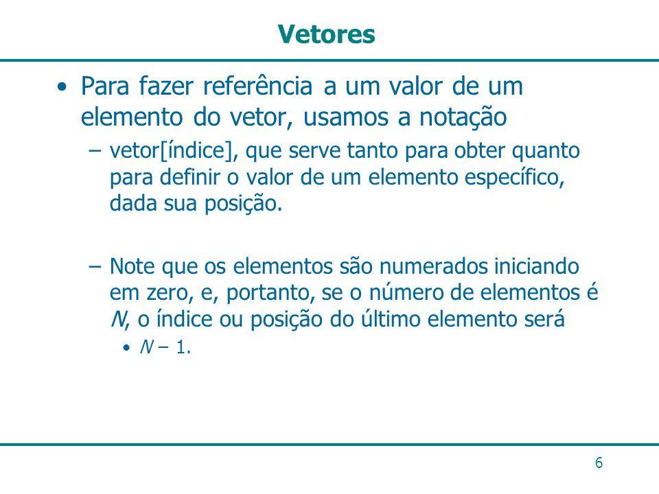 VetoresPara fazer referência a um valor de um elemento do vetor, usamos a notação.