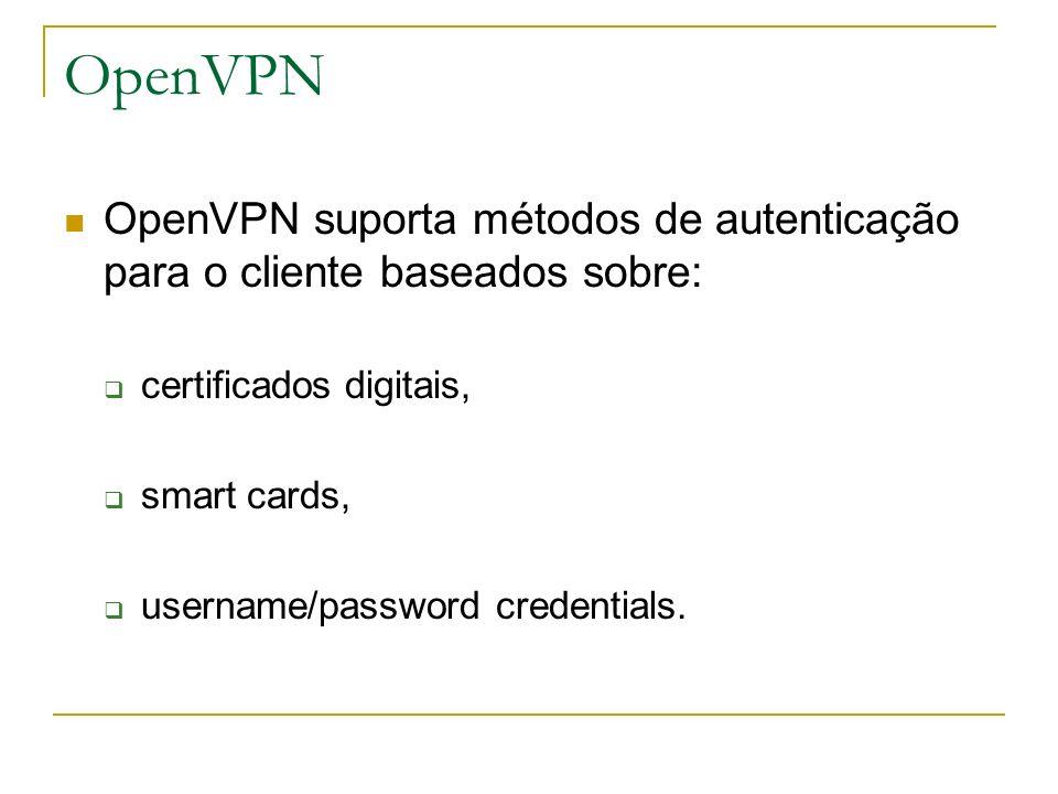 OpenVPN OpenVPN suporta métodos de autenticação para o cliente baseados sobre: certificados digitais,