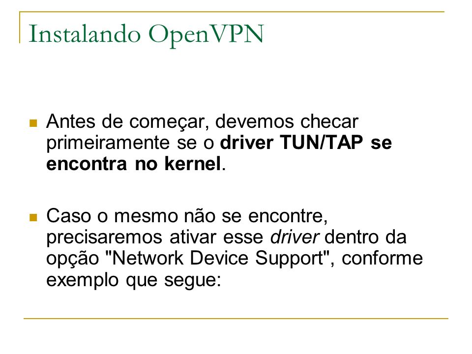 Instalando OpenVPN Antes de começar, devemos checar primeiramente se o driver TUN/TAP se encontra no kernel.
