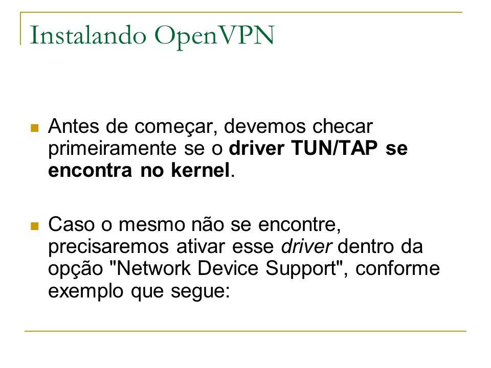 Instalando OpenVPNAntes de começar, devemos checar primeiramente se o driver TUN/TAP se encontra no kernel.
