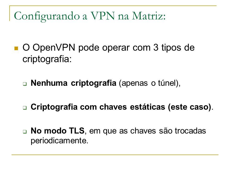 Configurando a VPN na Matriz: