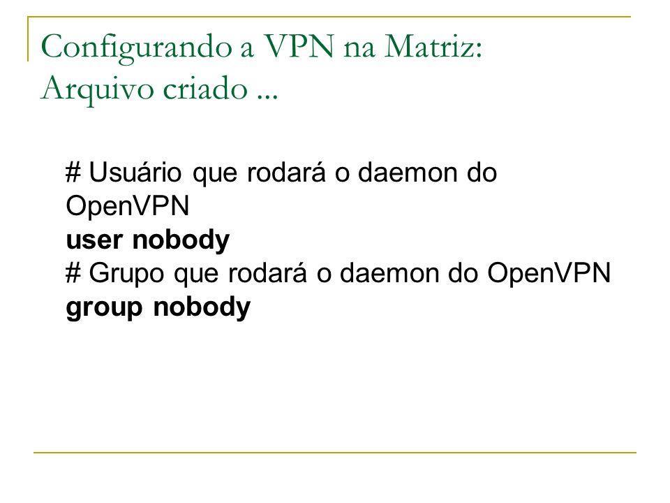 Configurando a VPN na Matriz: Arquivo criado ...