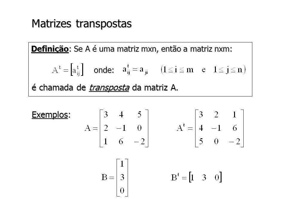 Matrizes transpostas é chamada de transposta da matriz A. Exemplos: