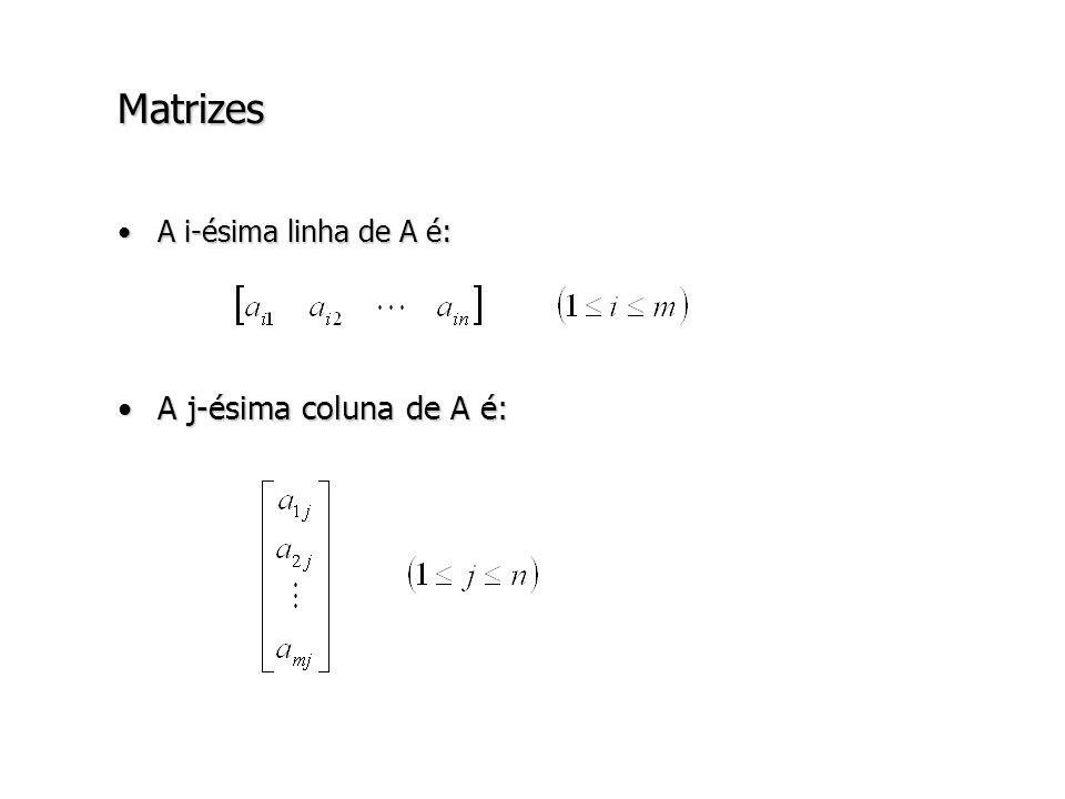 Matrizes A i-ésima linha de A é: A j-ésima coluna de A é: