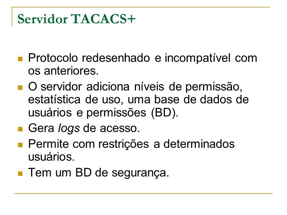 Servidor TACACS+ Protocolo redesenhado e incompatível com os anteriores.