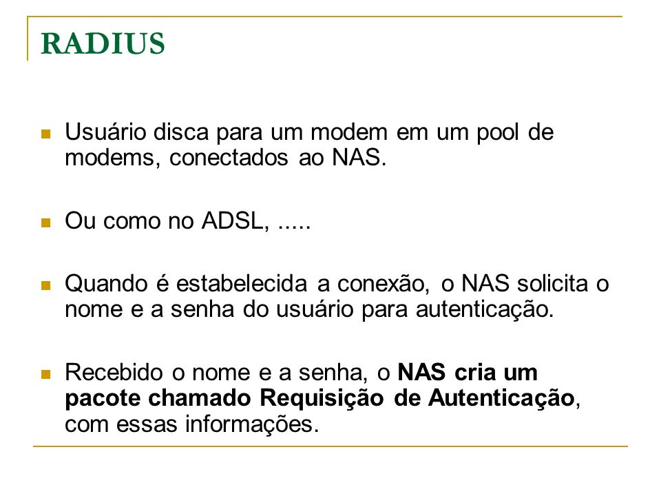 RADIUS Usuário disca para um modem em um pool de modems, conectados ao NAS. Ou como no ADSL, .....