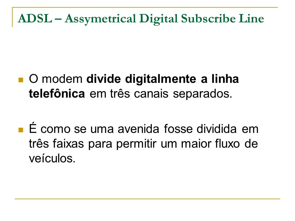 ADSL – Assymetrical Digital Subscribe Line