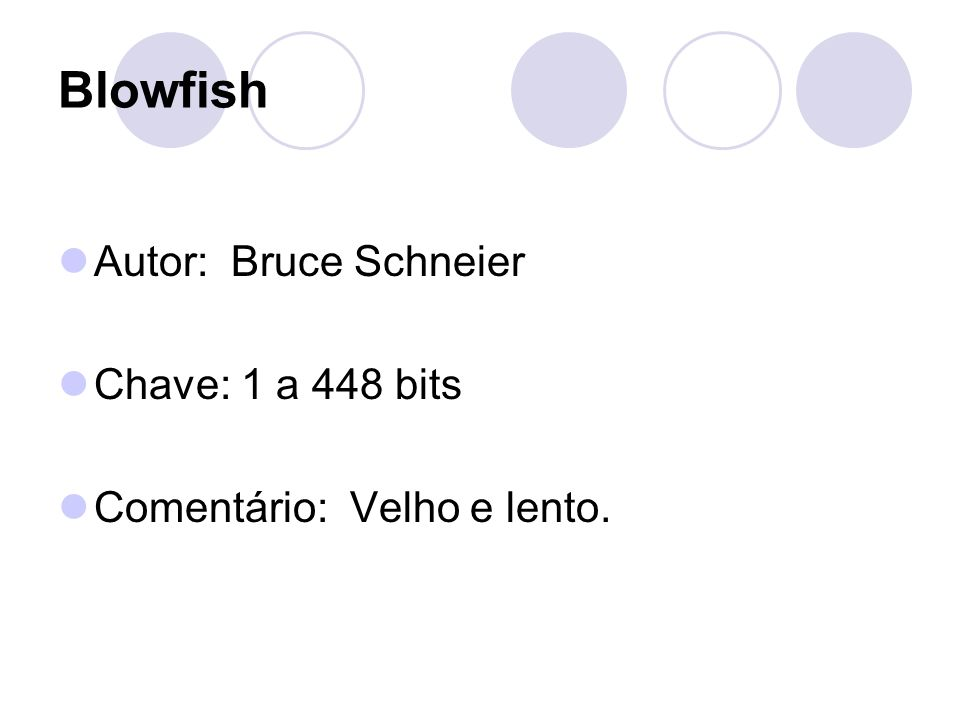 Blowfish Autor: Bruce Schneier Chave: 1 a 448 bits