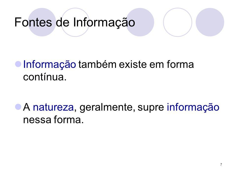 Fontes de Informação Informação também existe em forma contínua.