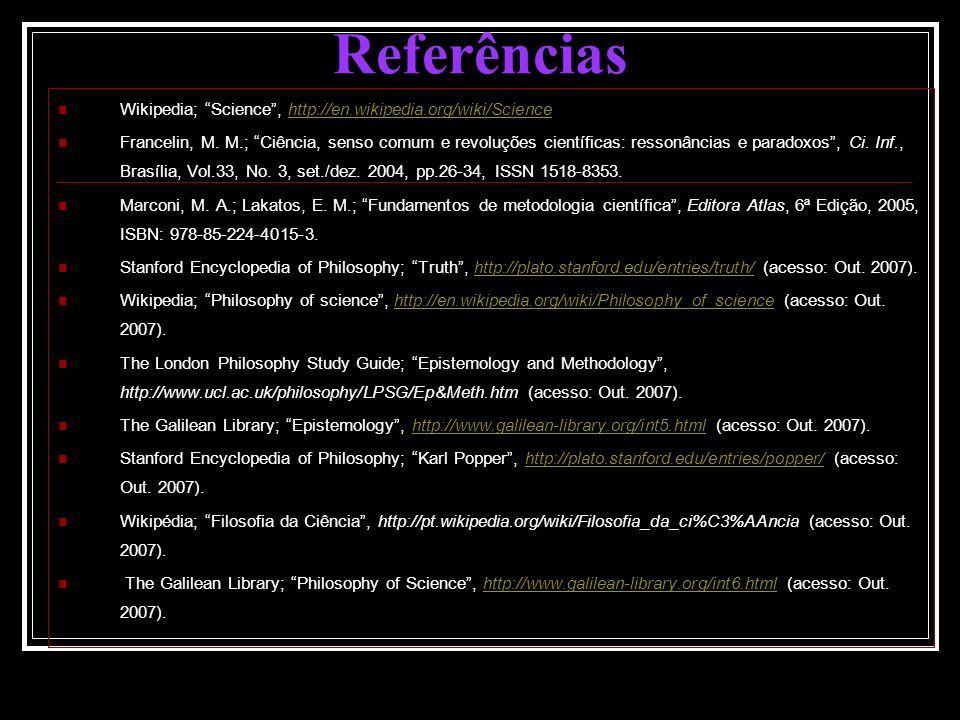 Referências Wikipedia; Science , http://en.wikipedia.org/wiki/Science