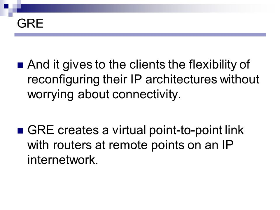 GRE And it gives to the clients the flexibility of reconfiguring their IP architectures without worrying about connectivity.
