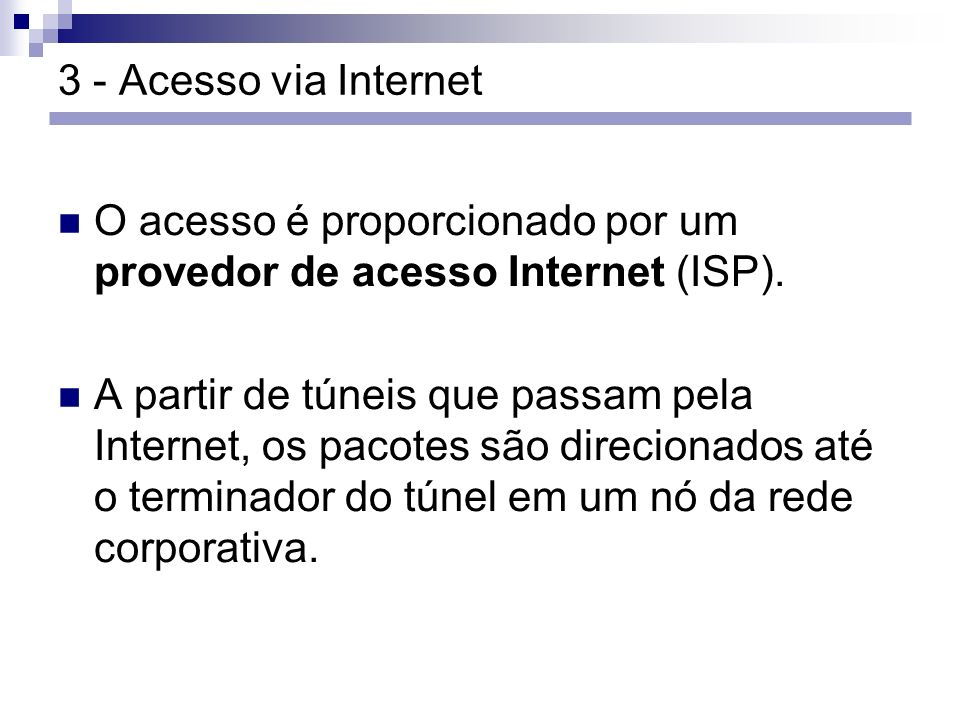 3 - Acesso via Internet O acesso é proporcionado por um provedor de acesso Internet (ISP).