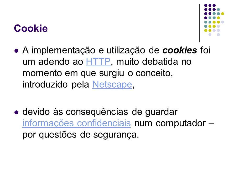 Cookie A implementação e utilização de cookies foi um adendo ao HTTP, muito debatida no momento em que surgiu o conceito, introduzido pela Netscape,