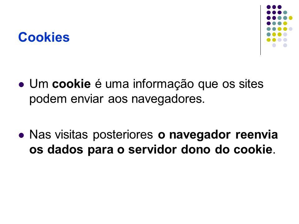 Cookies Um cookie é uma informação que os sites podem enviar aos navegadores.