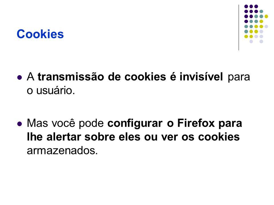 Cookies A transmissão de cookies é invisível para o usuário.