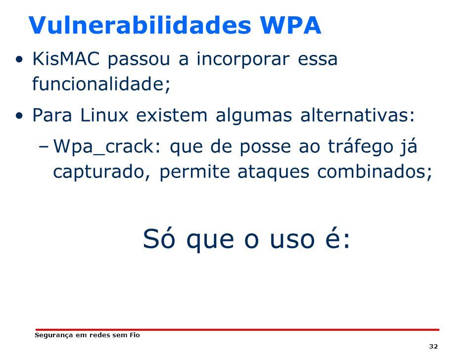 Só que o uso é: Vulnerabilidades WPA
