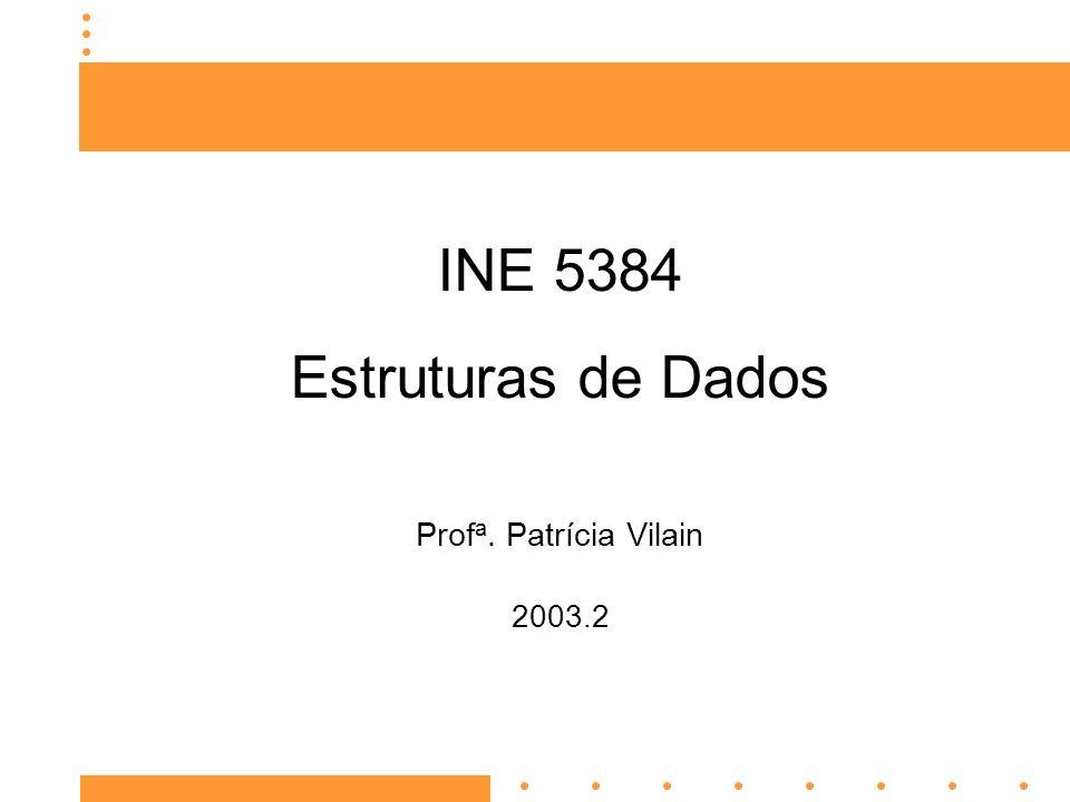 INE 5384 Estruturas de Dados Profa. Patrícia Vilain 2003.2