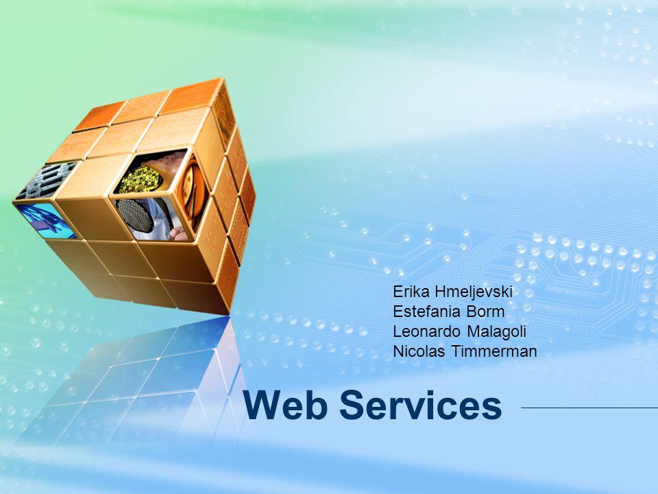 Web Services Erika Hmeljevski Estefania Borm Leonardo Malagoli