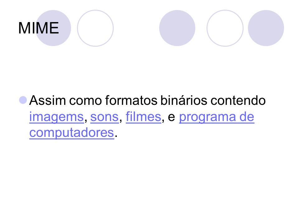 MIME Assim como formatos binários contendo imagems, sons, filmes, e programa de computadores.
