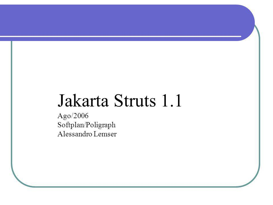Jakarta Struts 1.1 Ago/2006 Softplan/Poligraph Alessandro Lemser