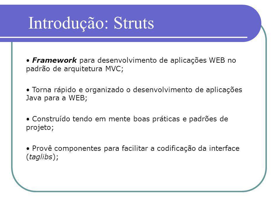 Introdução: Struts Framework para desenvolvimento de aplicações WEB no padrão de arquitetura MVC;