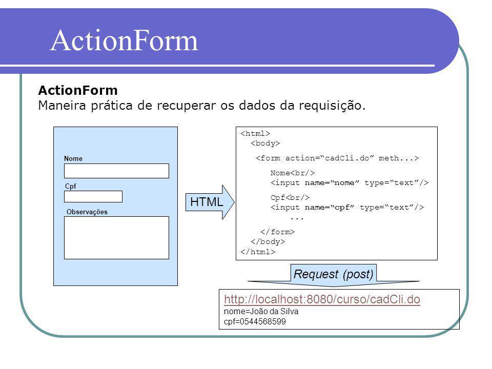 ActionForm ActionForm Maneira prática de recuperar os dados da requisição. <html> <body> <form action= cadCli.do meth...>