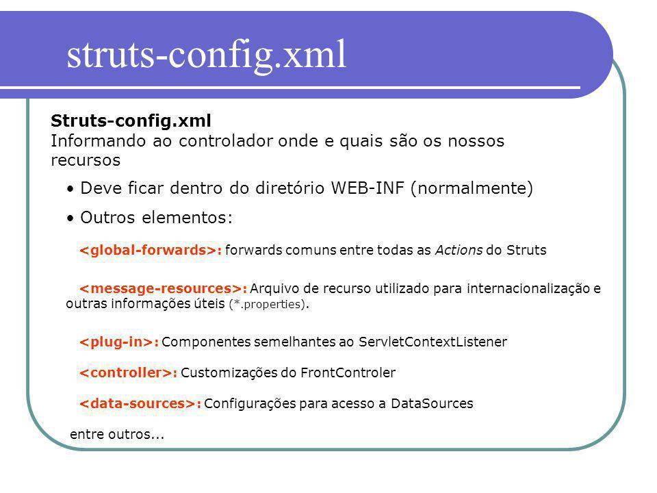 struts-config.xml Struts-config.xml Informando ao controlador onde e quais são os nossos recursos.