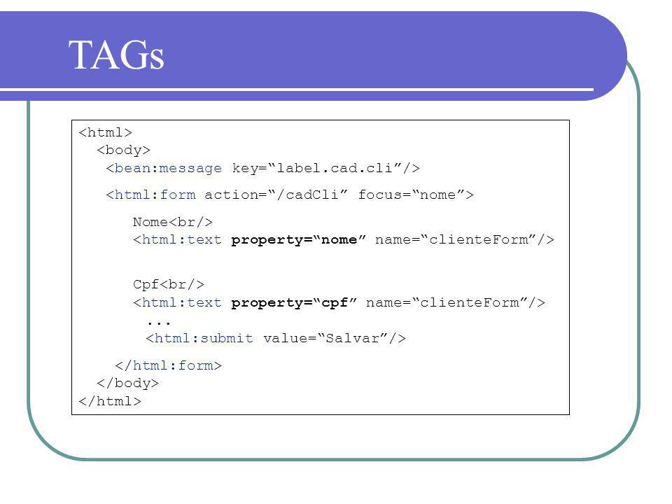 TAGs<html> <body> <bean:message key= label.cad.cli /> <html:form action= /cadCli focus= nome >
