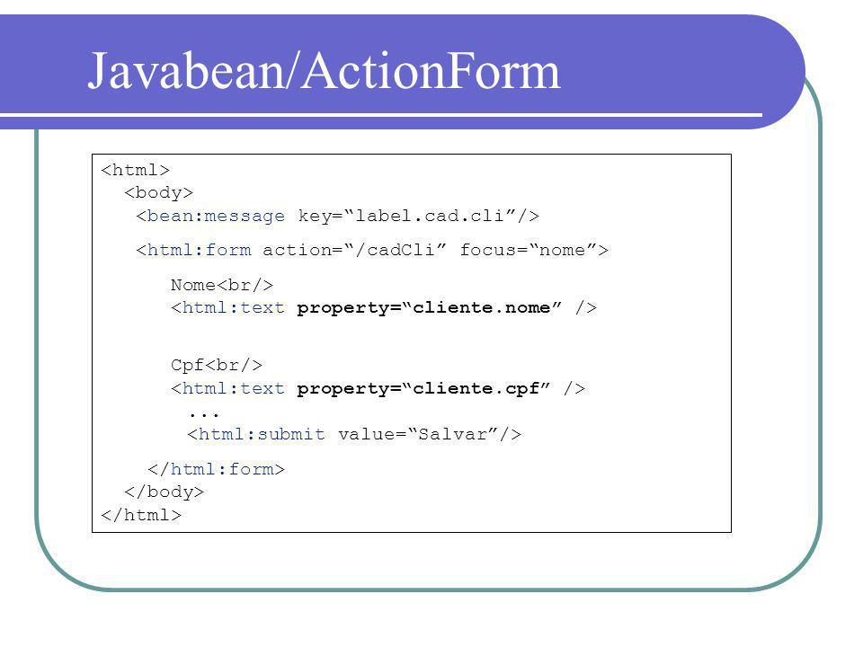 Javabean/ActionForm <html> <body> <bean:message key= label.cad.cli /> <html:form action= /cadCli focus= nome >