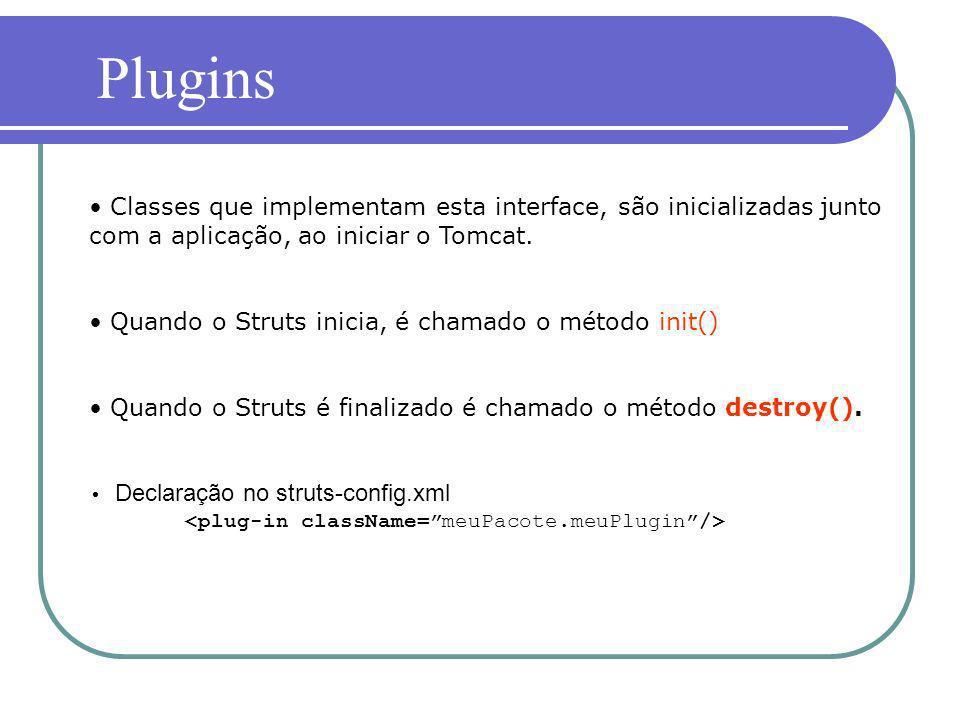 Plugins Classes que implementam esta interface, são inicializadas junto com a aplicação, ao iniciar o Tomcat.
