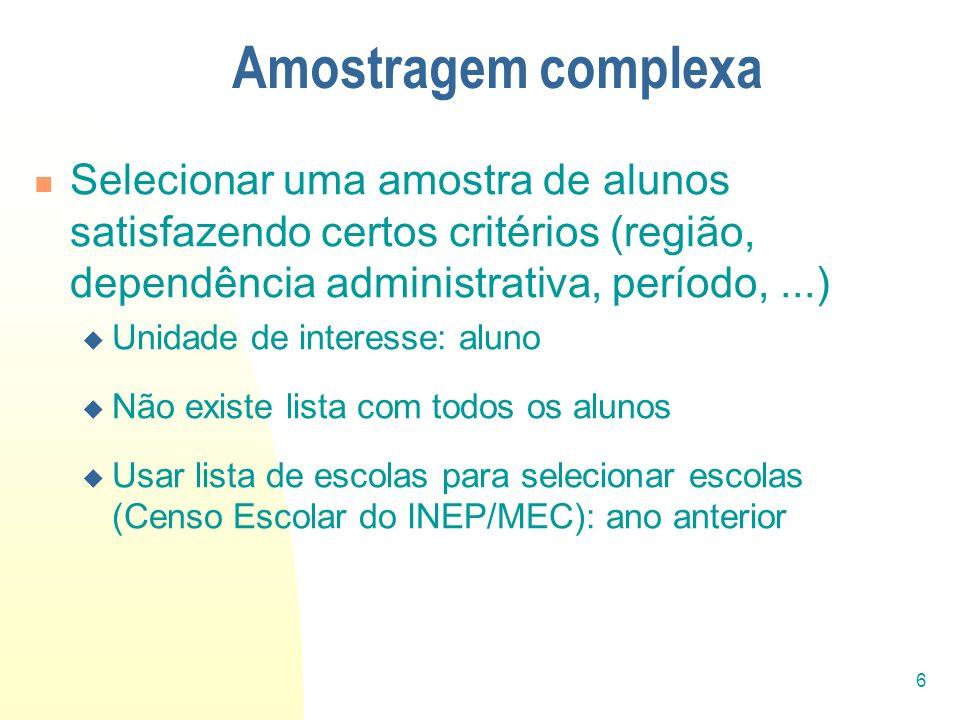 Amostragem complexa Selecionar uma amostra de alunos satisfazendo certos critérios (região, dependência administrativa, período, ...)