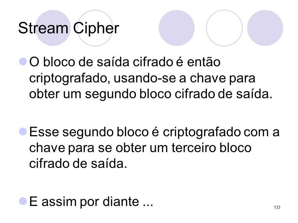 Stream CipherO bloco de saída cifrado é então criptografado, usando-se a chave para obter um segundo bloco cifrado de saída.