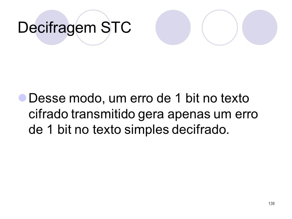 Decifragem STCDesse modo, um erro de 1 bit no texto cifrado transmitido gera apenas um erro de 1 bit no texto simples decifrado.