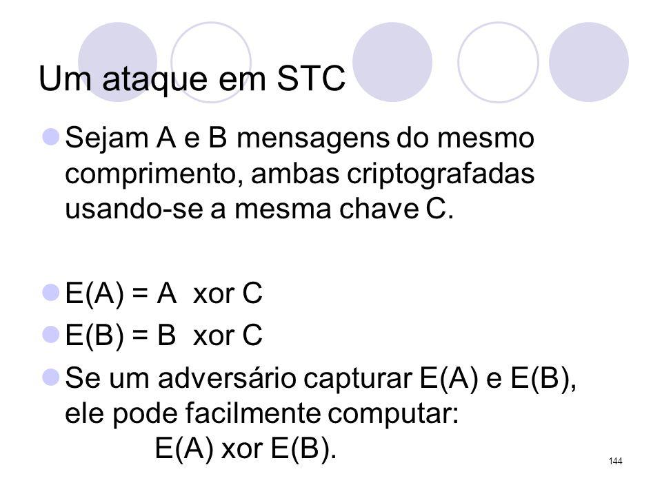 Um ataque em STCSejam A e B mensagens do mesmo comprimento, ambas criptografadas usando-se a mesma chave C.