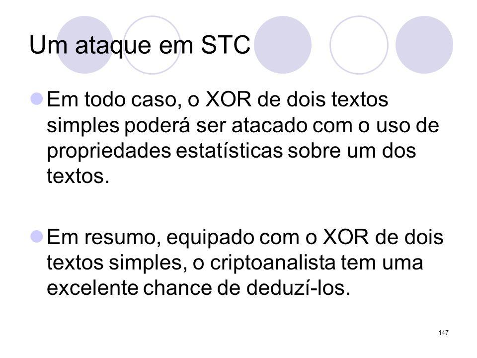 Um ataque em STC Em todo caso, o XOR de dois textos simples poderá ser atacado com o uso de propriedades estatísticas sobre um dos textos.