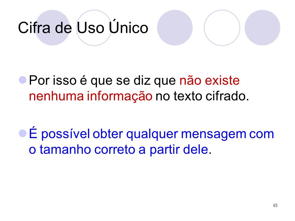Cifra de Uso ÚnicoPor isso é que se diz que não existe nenhuma informação no texto cifrado.