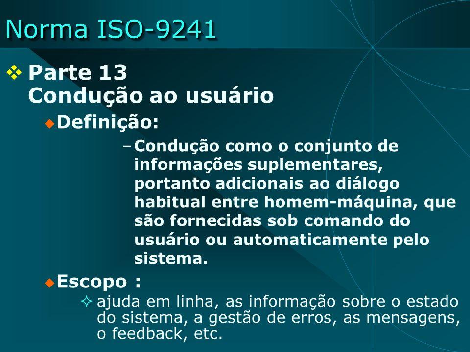 Norma ISO-9241 Parte 13 Condução ao usuário Definição: Escopo :
