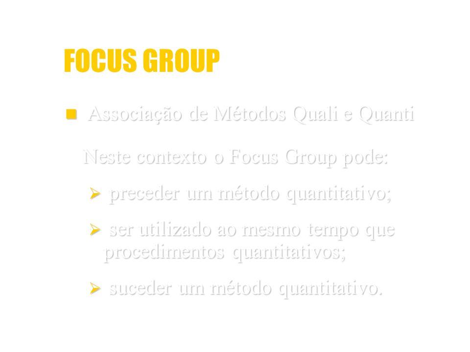 FOCUS GROUP preceder um método quantitativo;