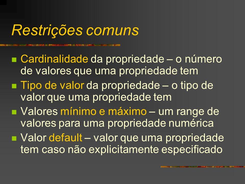 Restrições comuns Cardinalidade da propriedade – o número de valores que uma propriedade tem.