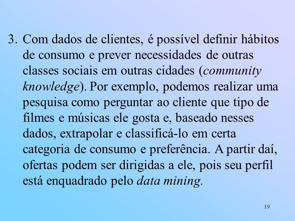 Com dados de clientes, é possível definir hábitos de consumo e prever necessidades de outras classes sociais em outras cidades (community knowledge).