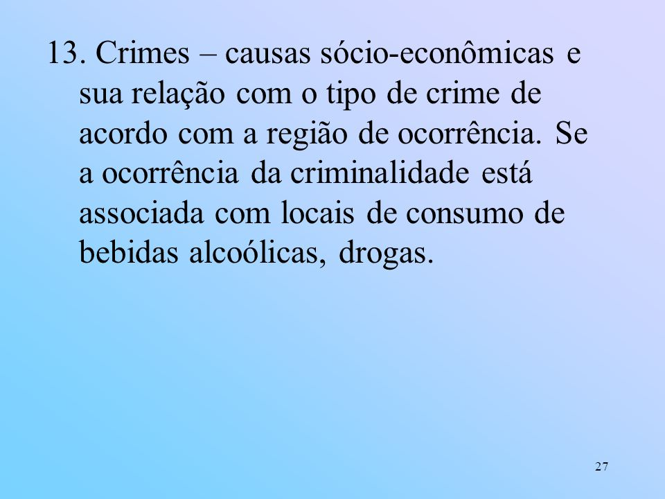 Crimes – causas sócio-econômicas e sua relação com o tipo de crime de acordo com a região de ocorrência.