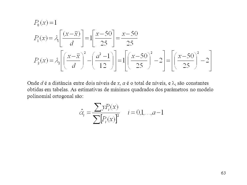 Onde d é a distância entre dois níveis de x, a é o total de níveis, e i são constantes obtidas em tabelas.