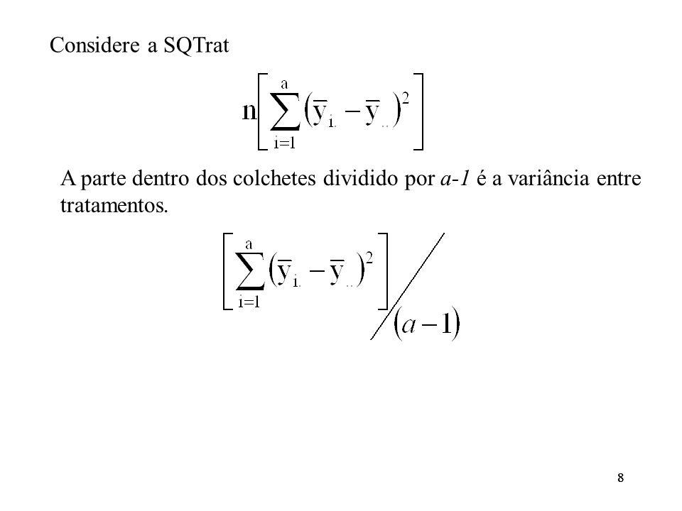 Considere a SQTrat A parte dentro dos colchetes dividido por a-1 é a variância entre tratamentos. 8.