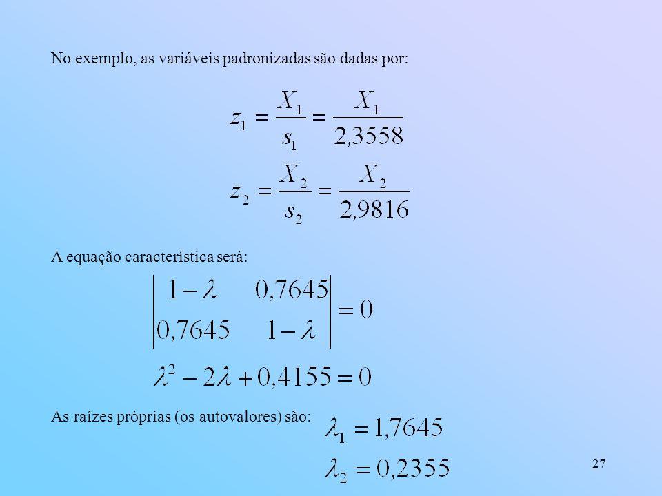 No exemplo, as variáveis padronizadas são dadas por: