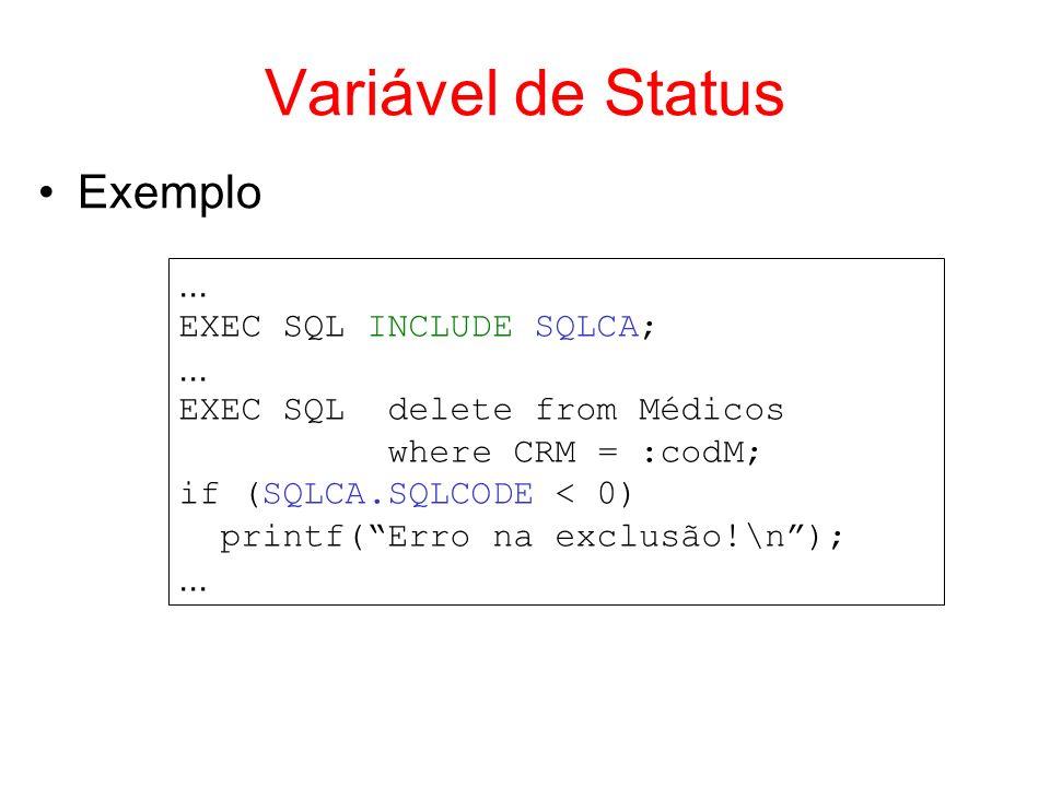 Variável de Status Exemplo ... EXEC SQL INCLUDE SQLCA;