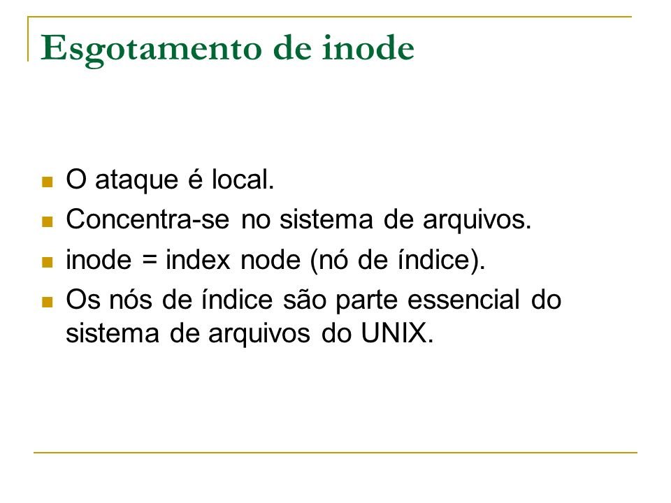 Esgotamento de inode O ataque é local.